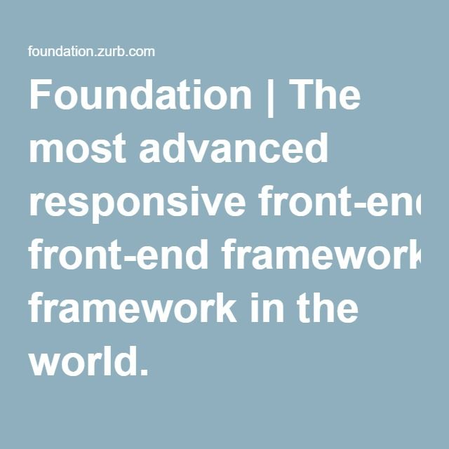 Foundation | The most advanced responsive front-end framework in the world.