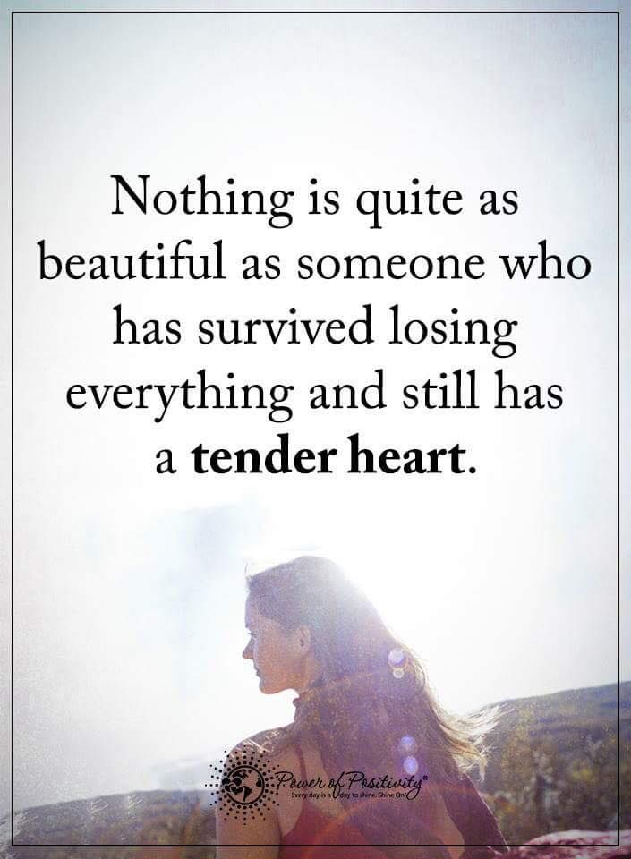 Nothing is quite as beautiful as someone who has survived losing everything and still has a tender heart.  #powerofpositivity #positivewords  #positivethinking #inspirationalquote #motivationalquotes #quotes