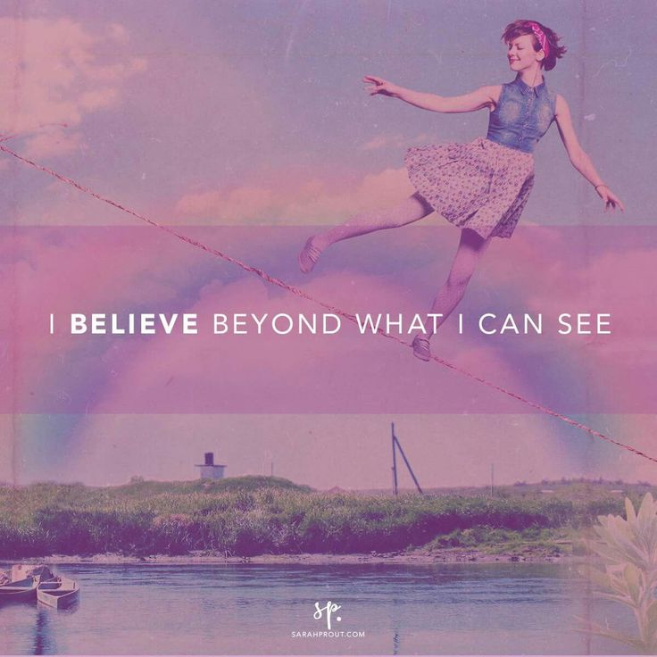 I believe beyond what I can see.