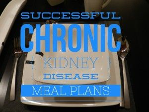 Successful Chronic Kidney Disease Meal Plans!