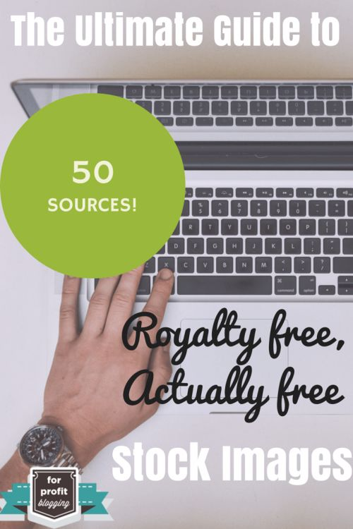 The Ultimate Guide to Royalty Free, Actually Free Stock Images | For Profit Blogging