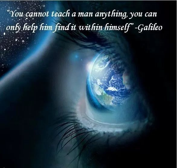 You cannot teach a man anything ~ You can only help him find it within himself ⊰♡⊱ Galileo