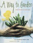 A Way to Garden by Margaret Roach. Reviewed here: Gardening Books to Dream With — Cold Climate Gardening