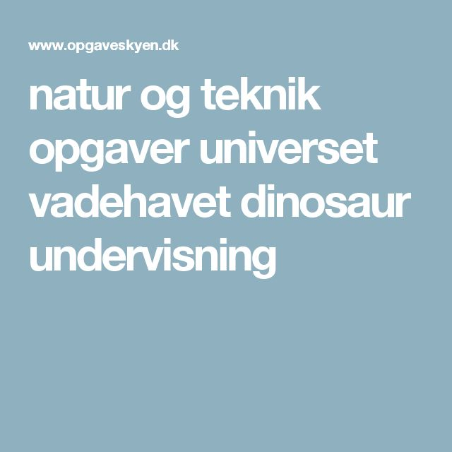 natur og teknik opgaver universet vadehavet dinosaur undervisning