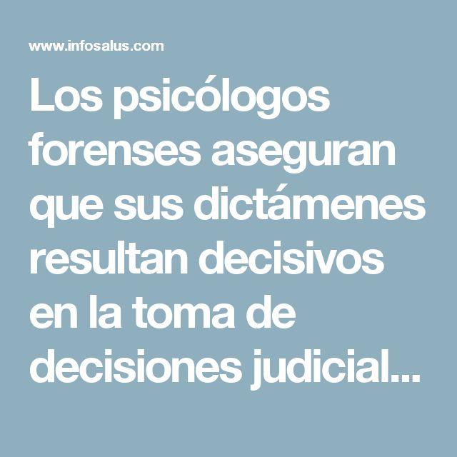 Los psicólogos forenses aseguran que sus dictámenes resultan decisivos en la toma de decisiones judiciales