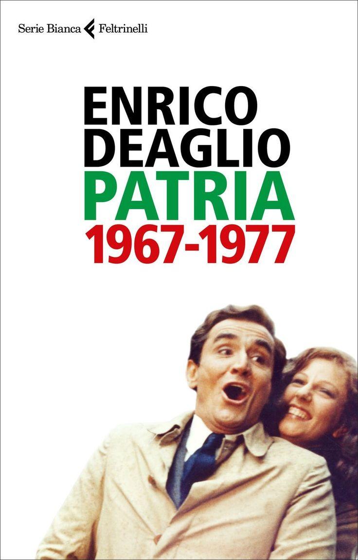 Enrico Deaglio, Patria. 1967-1977 - #deaglio (2017)