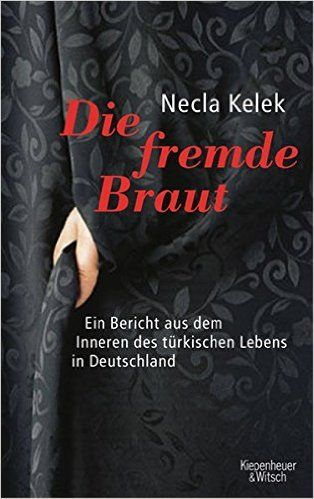 """The Foreign Bride: A report from within Turkish life in Germany"" by Necla Kelek"
