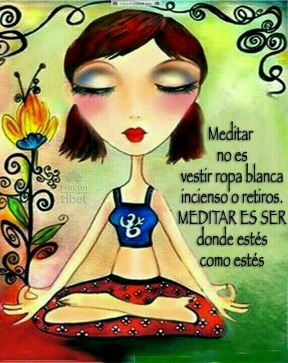 Meditar es ser donde estés como estés...