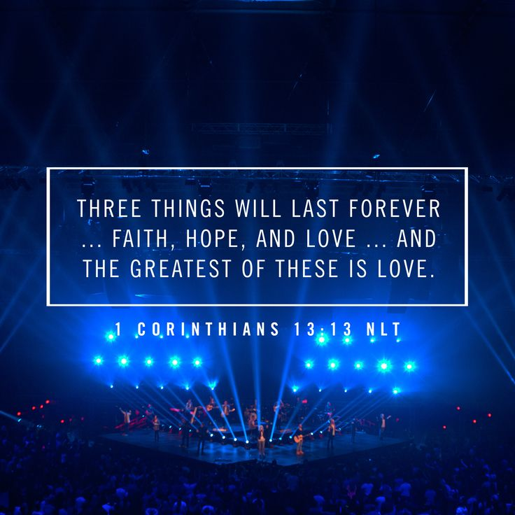 3 things will last forever...Faith,hope and love... And the greatest for these is love - 1 Corinthians 13:13