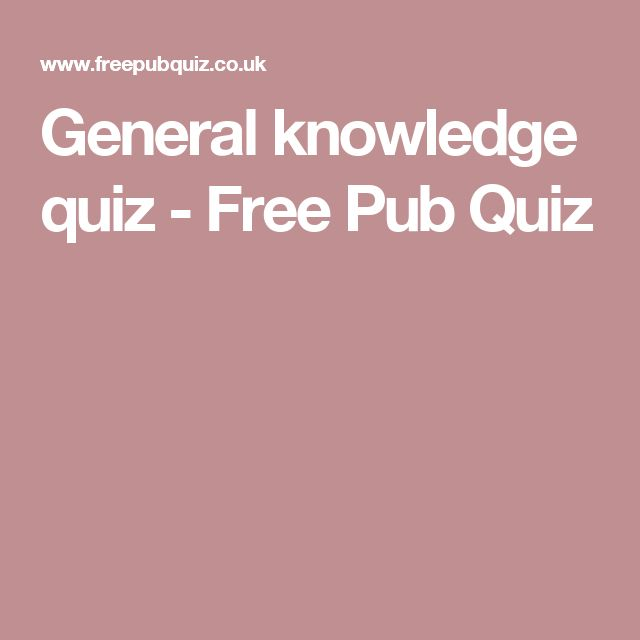 General knowledge quiz - Free Pub Quiz