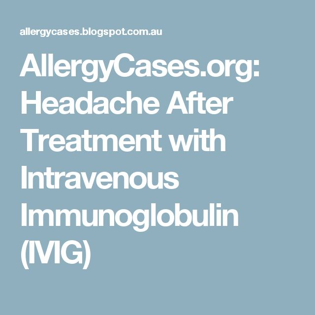AllergyCases.org: Headache After Treatment with Intravenous Immunoglobulin (IVIG)