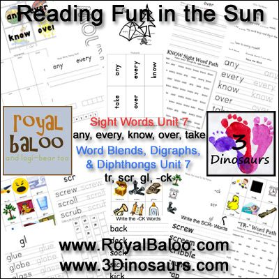 Reading Fun in the Sun Unit 7 It has over 60 pages total activities for Sight Words, Word Blends, Digraphs, & Dipthongs for free. Sight Words: any, every, know, over, take ; Word Blends, Digraphs, & Dipthongs: tr, scr, gl, -ck; 3Dinosaurs.com RoyalBaloo.com