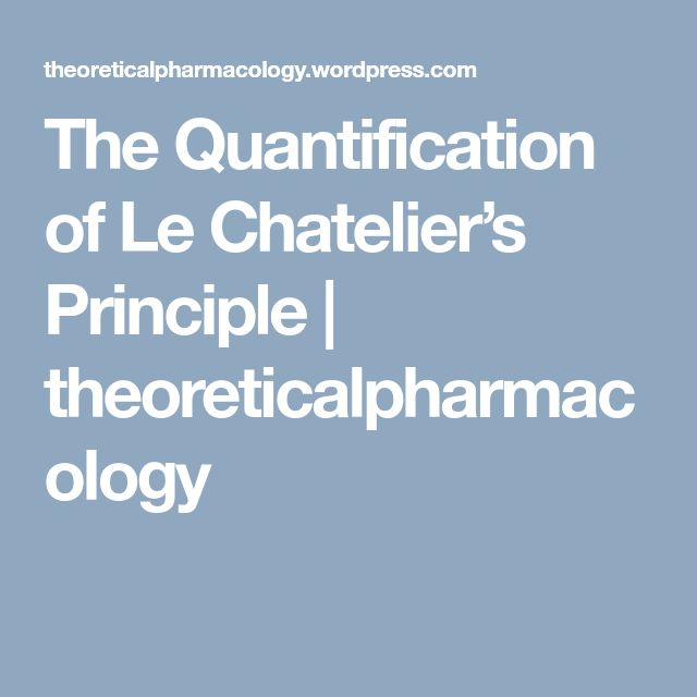 The Quantification of Le Chatelier's Principle | theoreticalpharmacology