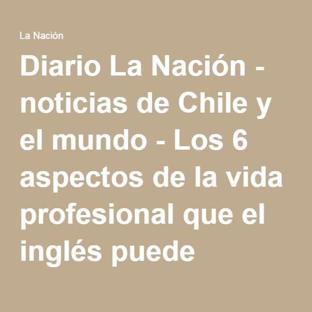 Diario La Nación - noticias de Chile y el mundo - Los 6 aspectos de la vida profesional que el inglés puede potenciar