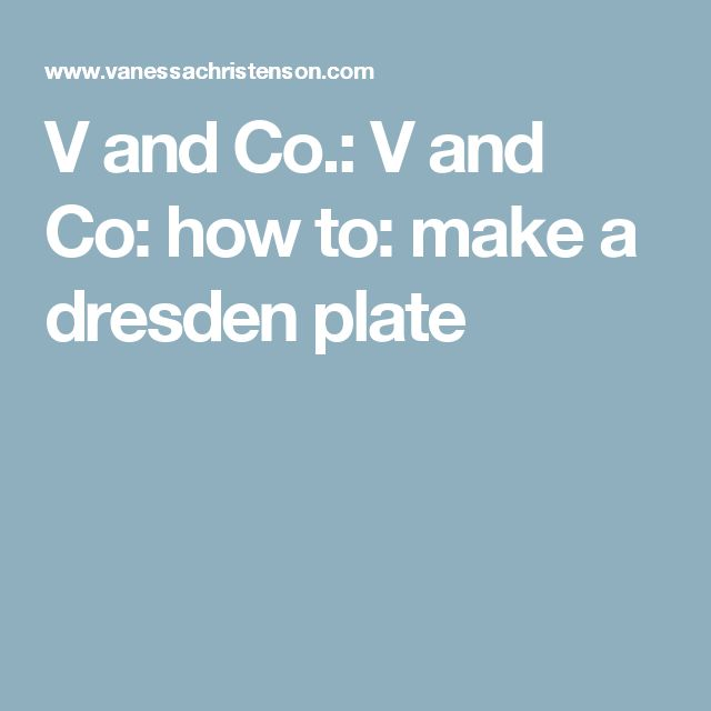 V and Co.: V and Co: how to: make a dresden plate