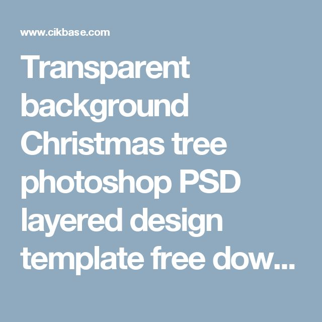 Transparent background Christmas tree photoshop PSD layered design template free download - Vector templates,Banner,Illustration,Free graphic,Psd,Photoshop brush,Website templates