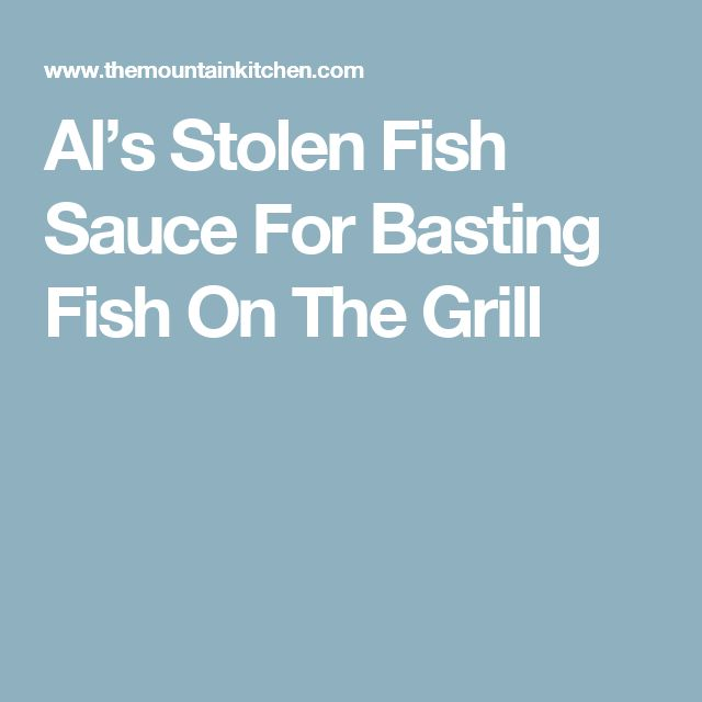 Al's Stolen Fish Sauce For Basting Fish On The Grill