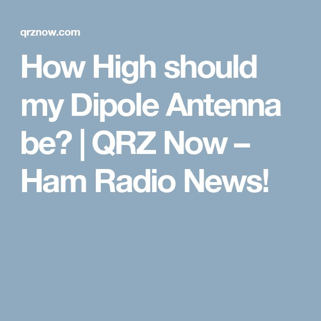 How High should my Dipole Antenna be? | QRZ Now – Ham Radio News!