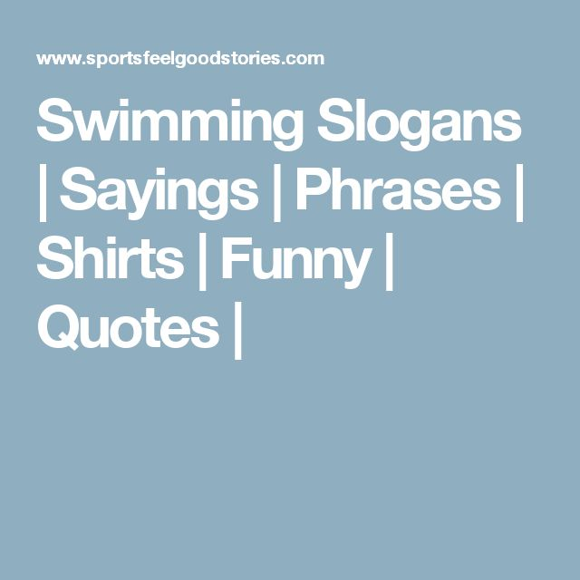 Swimming Slogans | Sayings | Phrases | Shirts | Funny | Quotes |