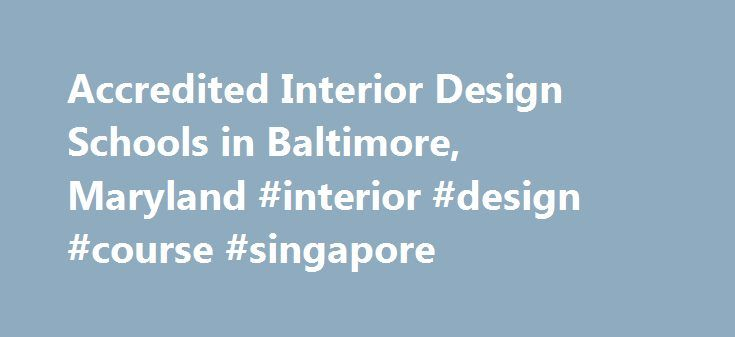 Accredited Interior Design Schools In Baltimore Maryland Course Singapore Designremmont