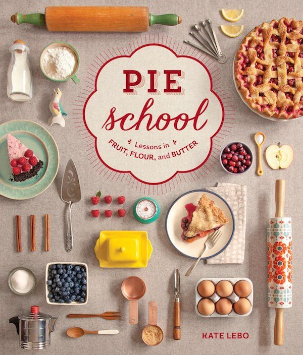 Pie School: Lessons in Fruit, Flour & Butter by Kate Lebo.