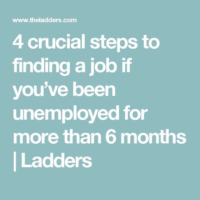 4 crucial steps to finding a job if you've been unemployed for more than 6 months | Ladders