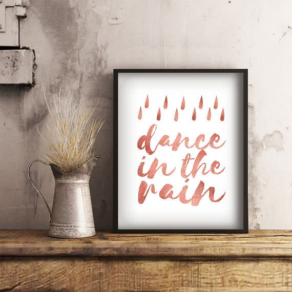 """""""Dance in the rain."""" A lovely touch of rose gold for any decor.  Available in several sizes to suit any space.  #rosegoldart #typographyprint #danceintherain"""