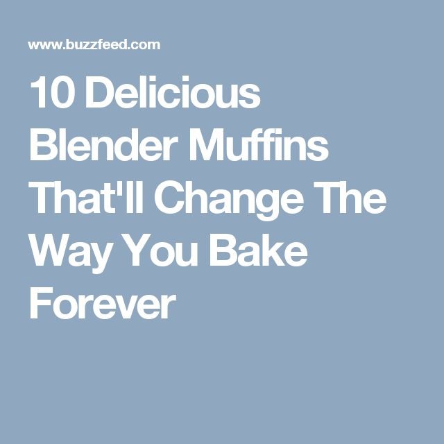 10 Delicious Blender Muffins That'll Change The Way You Bake Forever
