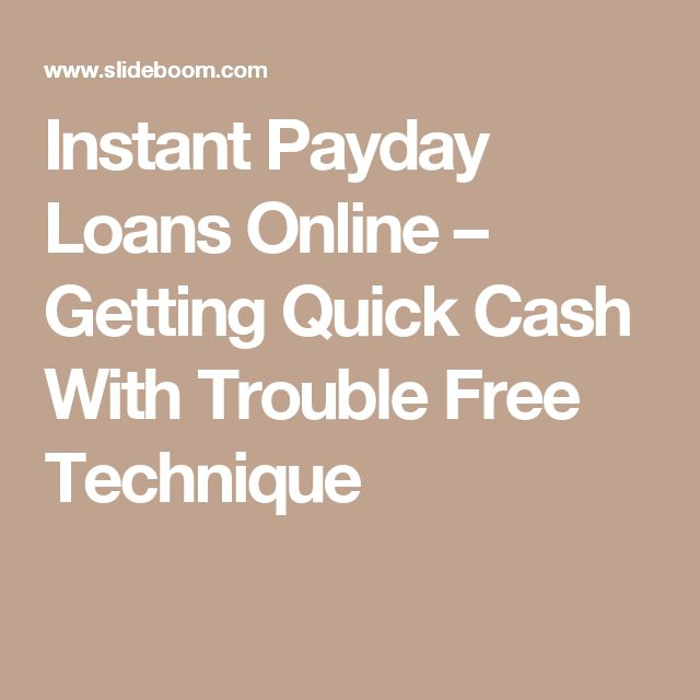 Instant Payday Loans Online – Getting Quick Cash With Trouble Free Technique