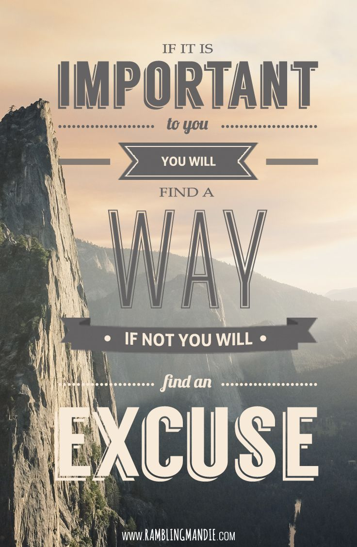 Image result for if it's important you'll find a way if not you'll find an excuse