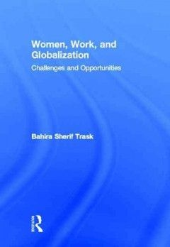 Women, work, and globalization : challenges and opportunities  9th Floor of the Library HD 6053 S428 2014