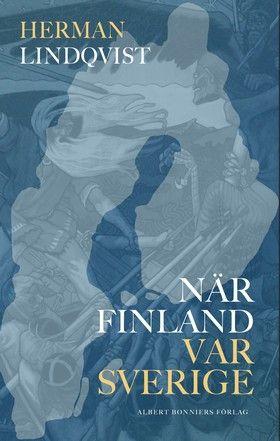 När Finland var Sverige av Herman Lindqvist