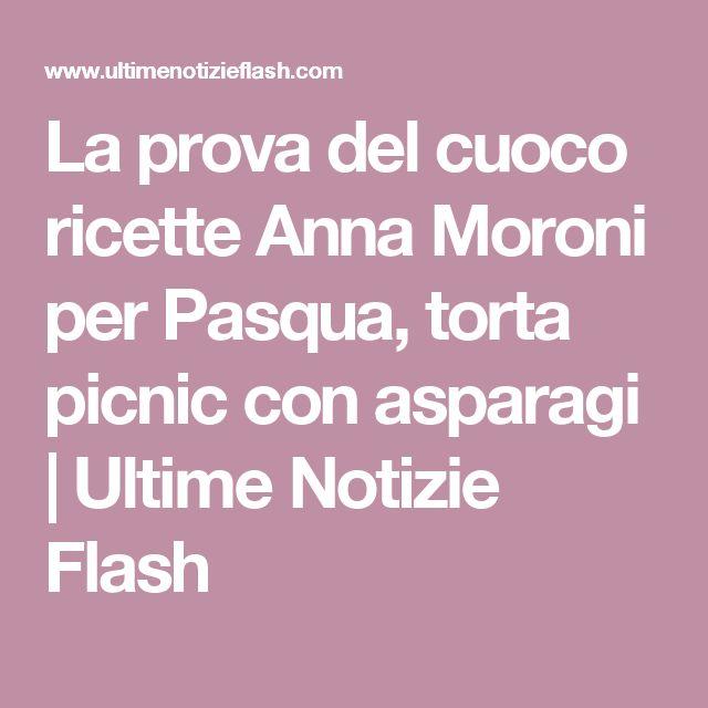 La prova del cuoco ricette Anna Moroni per Pasqua, torta picnic con asparagi | Ultime Notizie Flash