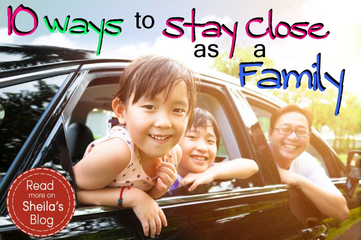 10 ways to stay close as a family
