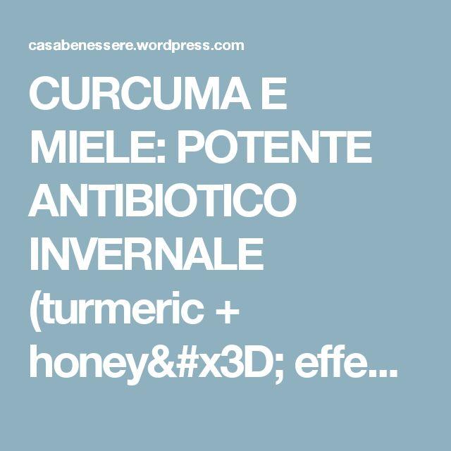 CURCUMA E MIELE: POTENTE ANTIBIOTICO INVERNALE (turmeric + honey= effective antibiotic against winter desease) – La ForzaDellaNatura's Blog