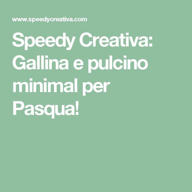 Speedy Creativa: Gallina e pulcino minimal per Pasqua!
