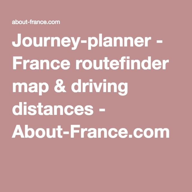 Journey-planner - France routefinder map & driving distances - About-France.com