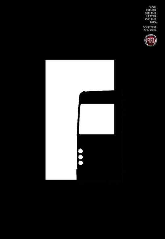 Don't text and drive: you either see the letter or the danger. This is a fantastic example of how clever use of #negative space can make a big impact. An innovative idea that really drives home the dangers of #texting while driving. by Leo Burnett for FIAT