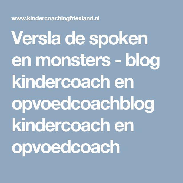 Versla de spoken en monsters - blog kindercoach en opvoedcoachblog kindercoach en opvoedcoach