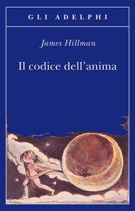 Il codice dell'anima - James Hillman - Adelphi Edizioni