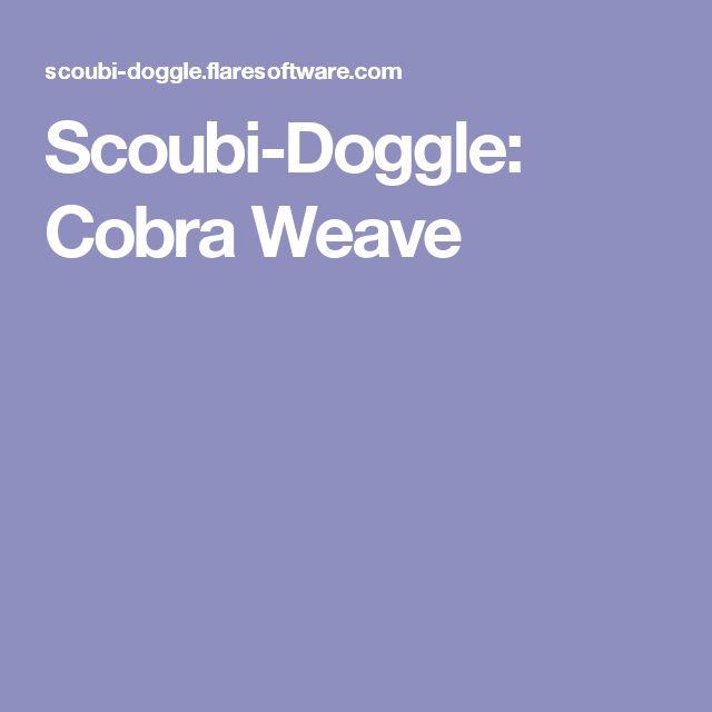 Scoubi-Doggle: Cobra Weave
