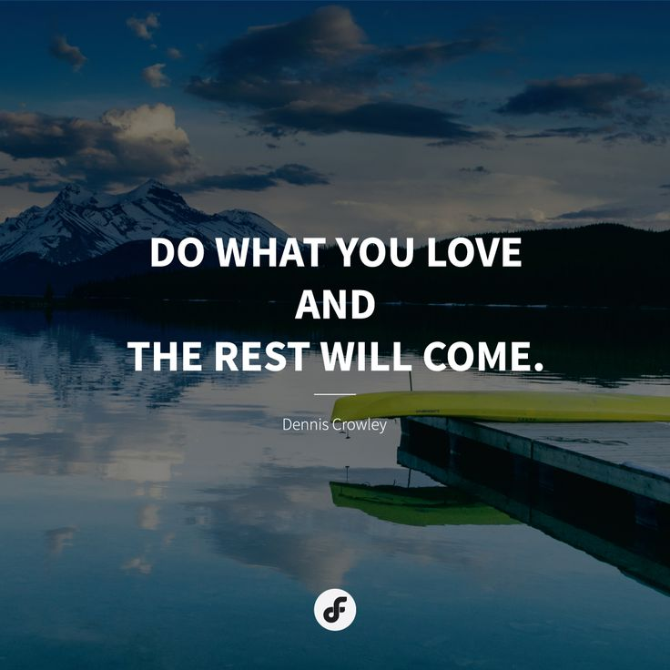 Do what you love and the rest will come - Dennis Crowley #quote #quoteoftheday
