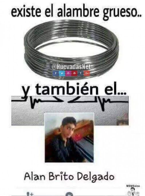 Alambre grueso y Alan Brito Delgado XDxdXd Para más imágenes graciosas y memes en Español visita: https://www.Huevadas.net #meme #humor #chistes #viral #amor #huevadasnet