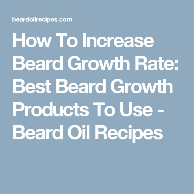 How To Increase Beard Growth Rate: Best Beard Growth Products To Use - Beard Oil Recipes