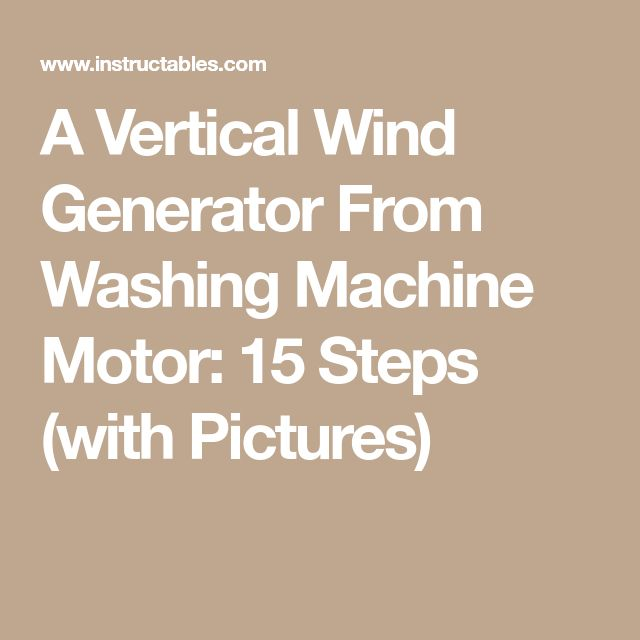 A Vertical Wind Generator From Washing Machine Motor: 15 Steps (with Pictures)