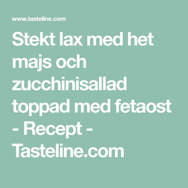 Stekt lax med het majs och zucchinisallad toppad med fetaost - Recept - Tasteline.com