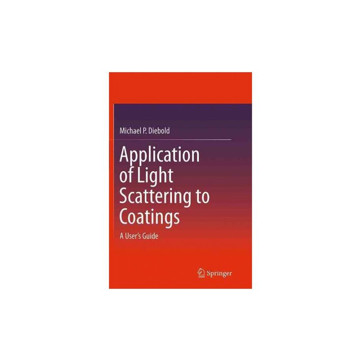 Application of Light Scattering to Coatings : A User's Guide (Reprint) (Paperback) (Michael P.