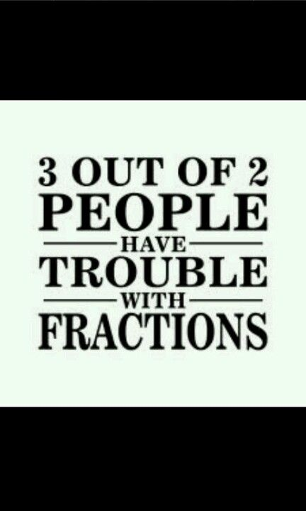 Funny math joke. Fractions are so simple, I'm amazed at how many people have trouble with them!