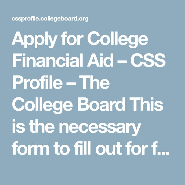 Apply for College Financial Aid – CSS Profile – The College Board This is the necessary form to fill out for financial aid for PRIVATE SCHOOLS