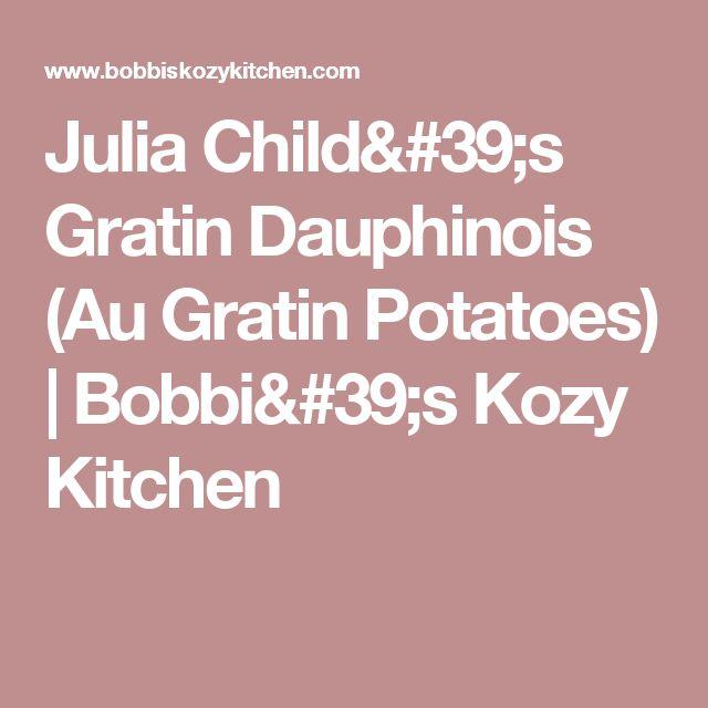 Julia Child's Gratin Dauphinois (Au Gratin Potatoes)   Bobbi's Kozy Kitchen